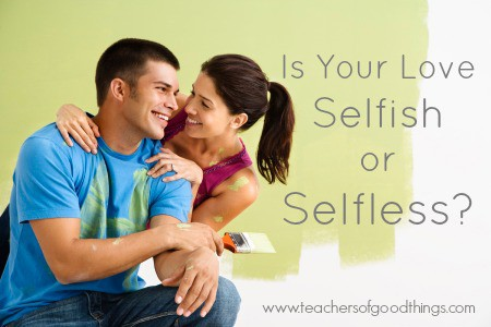 Is Your Love Selfish or Selfless?