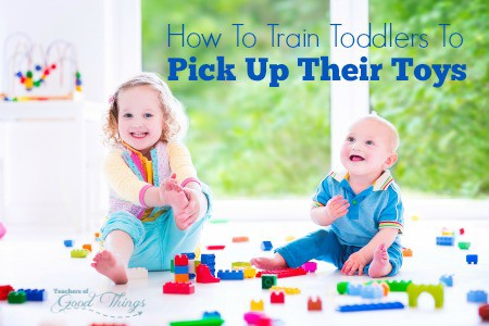 How to Train Toddlers to Pick Up Their Toys