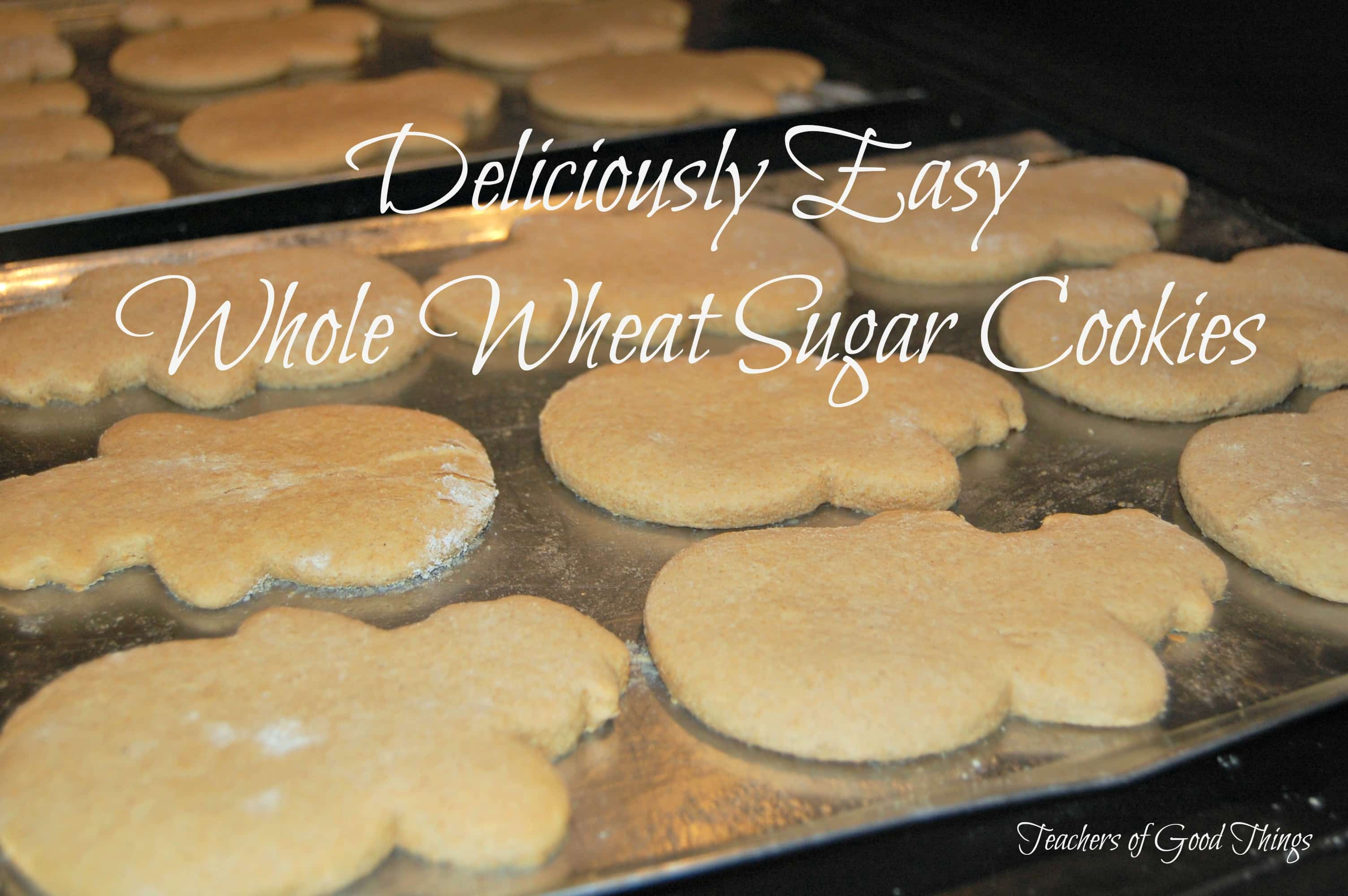 Deliciously Easy Whole Wheat Sugar Cookies www.teachersofgoodthings.com