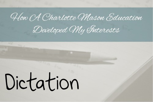 How a Charlotte Mason Education Developed My Interests: Dictation