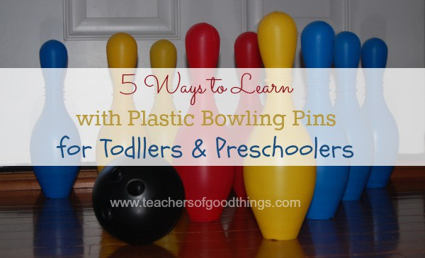5 Ways to Learning with Plastic Bowling Pins for Toddlers and Preschoolers