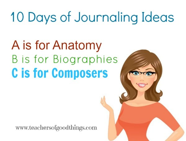 10 Days of Journaling Ideas A is for Anatomy, B is for Biographies, C is for Composers