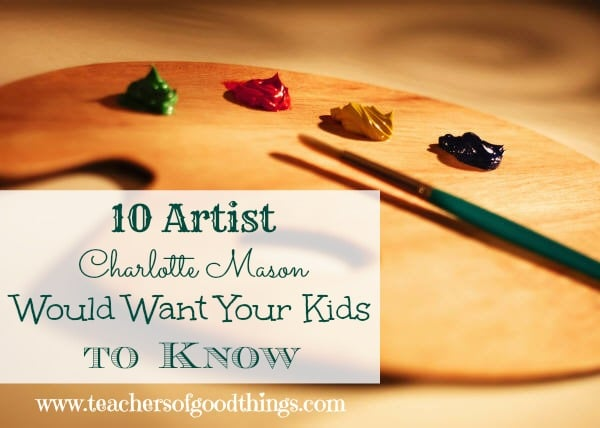 10 Artist Charlotte Mason Would Want Your Kids to Know www.joyinthehome.com