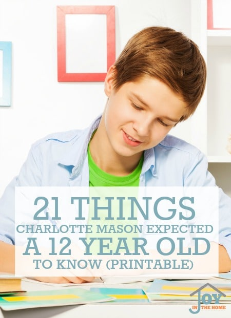 21 Things Charlotte Mason Expected a 12 Year Old to Know (Printable) | www.joyinthehome.com