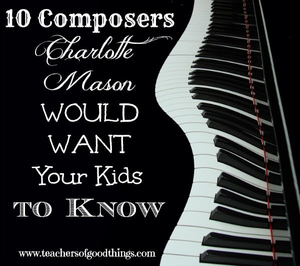 10 Composers Charlotte Mason Would Want Your Kids to Know