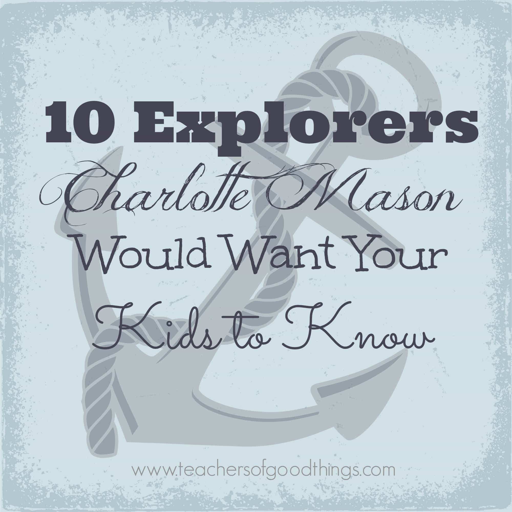 10 Explorers Charlotte Mason Would Want Your Kids to Know