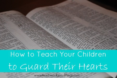 How to Teach Your Children to Guard Their Hearts