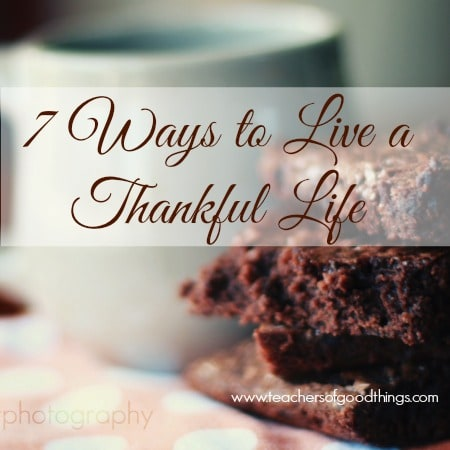 7 Ways to Live a Thankful Life