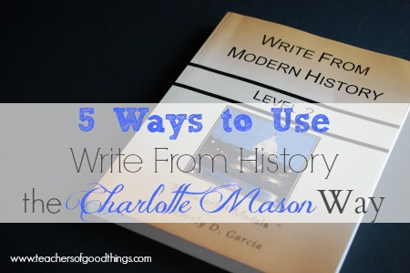 5 Ways to Use Write From History the Charlotte Mason Way www.joyinthehome.com