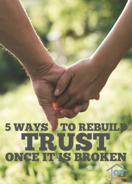 5 Ways to Rebuild Trust Once It Is Broken - Trust can be rebuilt, but it takes both to work to make it happen. | www.Joyinthehome.com
