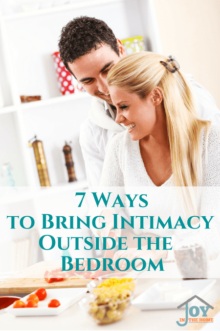 7 Ways to Bring Intimacy Outside the Bedroom