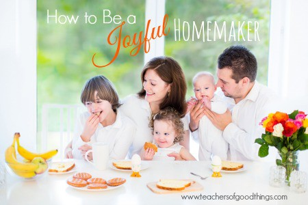 How to Be a Joyful Homemaker www.joyinthehome.com .jpg