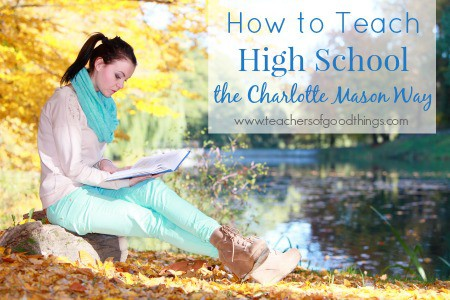 How to Teach High School the Charlotte Mason Way www.joyinthehome.com