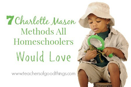 7 Charlotte Mason Methods All Homeschoolers Would Love www.joyinthehome.com.jpg