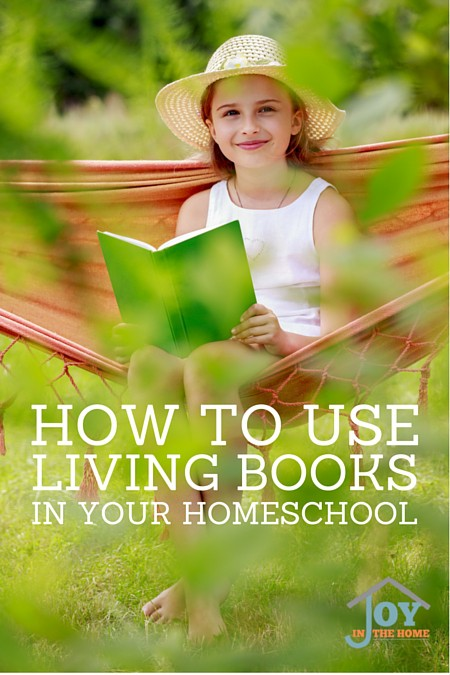 How to Use Living Books in Your Homeschool | www.joyinthehome.com