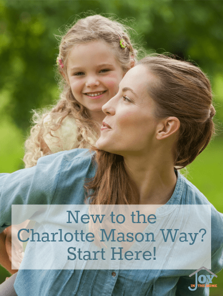 New to Charlotte Mason Way? Start Here! - Don't be overwhelmed, because it doesn't have to be that way! | www.joyinthehome.com
