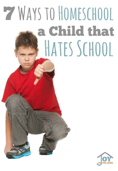 7 Ways to Homeschool a Child that Hates School