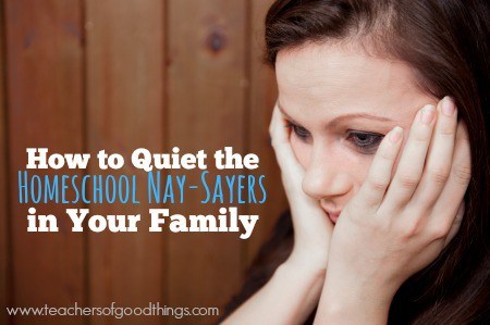 How to Quiet the Homeschool Nay-sayers in Your Family