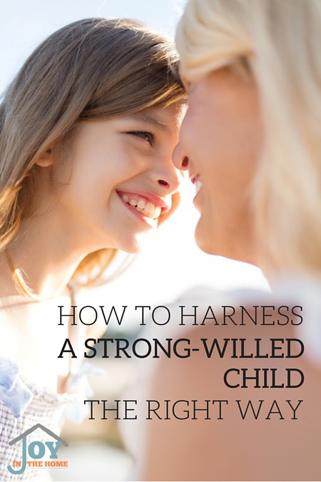 How To Harness a Strong-Willed Child the Right Way