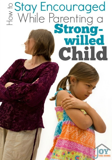 How to Stay Encouraged While Parenting a Strong-Willed Child