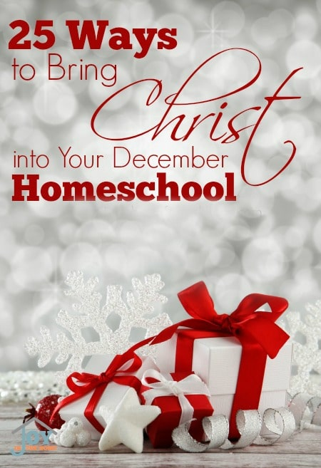 25 Ways to Bring Christ into Your December Homeschool