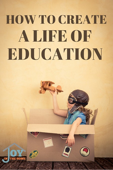 How to Create a Life of Education