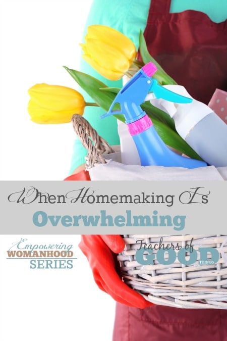 When Homemaking Is Overwhelming