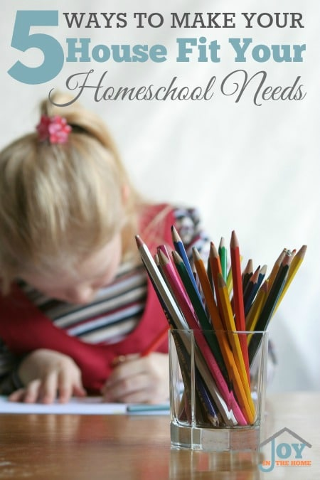 5 Ways to Make Your House Fit Your Homeschool Needs