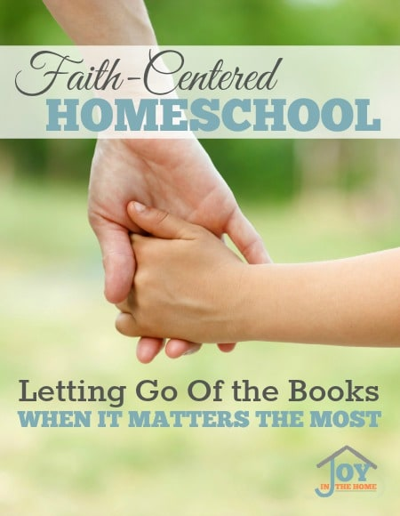 Faith-Centered Homeschool: Letting Go of the Books When It Matters the Most