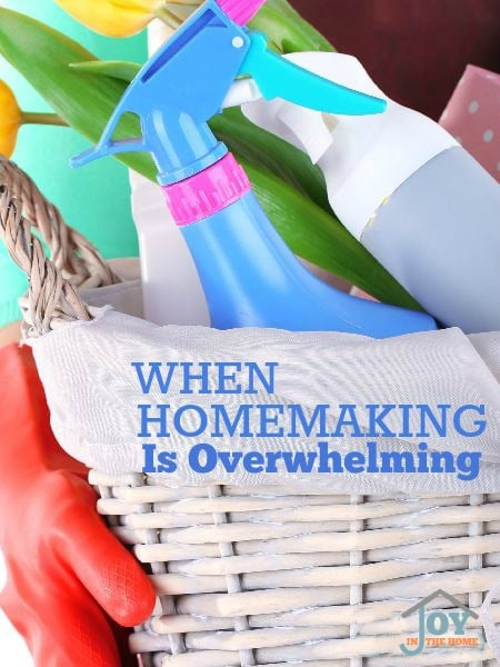 When Homemaking Is Overwhelming - We all feel overwhelmed by the daily responsibility, but learning how to overcome them will help in the overwhelming times. | www.joyinthehome.com