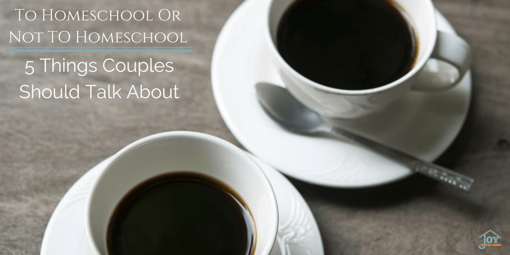 To Homeschool or Not to Homeschool: 5 Thinks Couples Should Talk About | www.joyinthehome.com
