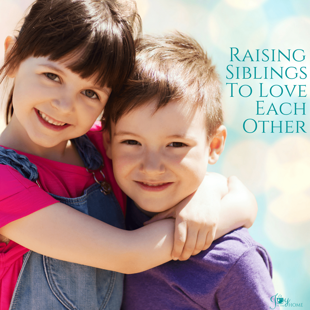 Raising Siblings To Love Each Other