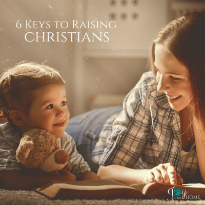 6 Keys to Raising Christians